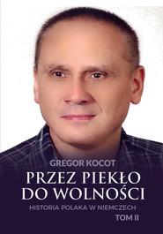 okładka Przez piekło do wolności. Historia Polaka w Niemczech. Tom II, Ebook | Gregor Kocot