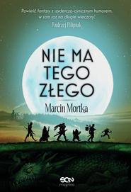 okładka Nie ma tego Złego, Ebook | Marcin Mortka