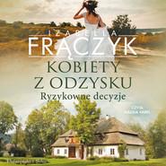 okładka Kobiety z odzysku. Ryzykowne decyzje, Audiobook | Izabella  Frączyk