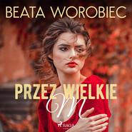 okładka Przez wielkie M, Audiobook | Beata  Worobiec