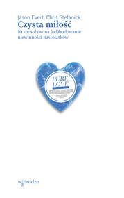 okładka Czysta miłość. 10 sposobów na (od)budowanie niewinności nastolatków, Ebook | Jason Evert, Stefanick Chris