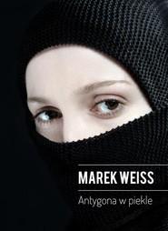 okładka Antygona w piekle, Ebook | Marek Weiss