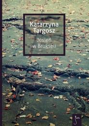 okładka Jesień w Brukseli, Ebook | Katarzyna  Targosz