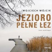 okładka Jezioro pełne łez, Audiobook   Wojciech Wójcik