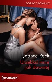 okładka Urzekłaś mnie jak dawniej, Ebook | Joanne Rock