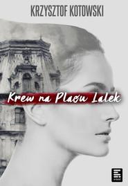 okładka Krew na Placu Lalek, Ebook | Krzysztof Kotowski