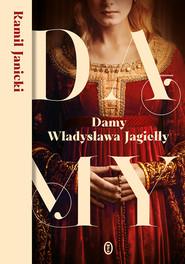 okładka Damy Władysława Jagiełły, Ebook | Kamil Janicki
