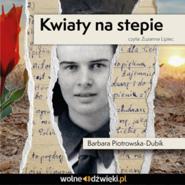 okładka Kwiaty na stepie, Audiobook | Piotrowska-Dubik Barbara