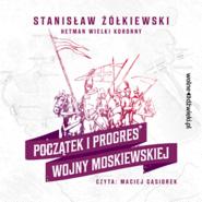 okładka Początek i progres Wojny Moskiewskiej, Audiobook | Stanisław Żółkiewski