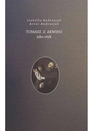 okładka Tomasz z Akwinu jako etyk, Książka | Andrzejuk Artur, Izabella Andrzejuk
