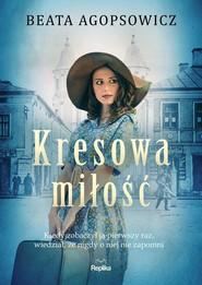 okładka Kresowa miłość, Książka | Beata Agopsowicz