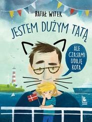 okładka Jestem dużym tatą,ale czasami udaję kota, Książka | Rafał Witek