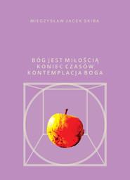 okładka Bóg jest miłością Koniec Czasów kontemplacja Boga, Książka | Mieczysław Jacek Skiba