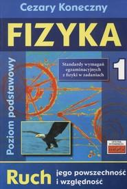 okładka Fizyka 1 Ruch jego powszechność i względność Poziom podstawowy, Książka | Koneczny Cezary