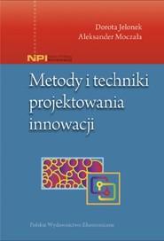 okładka Metody i techniki projektowania innowacji, Książka | Dorota Jelonek, Aleksander Moczała