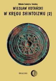 okładka W kręgu shintoizmu Doktryna kult organizacja Tom 2, Książka | Wiesław Kotański