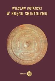 okładka W kręgu shintoizmu Przeszłość i jej tajemnice, Książka | Wiesław Kotański