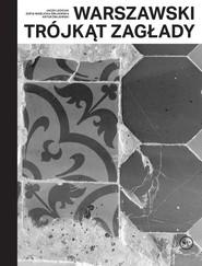 okładka Warszawski trójkąt Zagłady, Książka | Jacek Leociak, Zofia Waślicka-Żmijewska