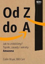 okładka Od Z do A Jak to zrobiliśmy? Tajniki zasady i sekrety Amazona, Książka | Colin Bryar, Bill Carr