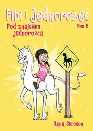 okładka Fibi i jednorożec Tom 5 Pod znakiem jednorożca, Książka |