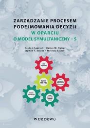 okładka Zarządzanie procesem podejmowania decyzji w oparciu o model symultaniczny - S, Książka | Saad Ali Hashem, M. Hamer Hamza, T. Dziuba Szymon, Łasecki Mateusz
