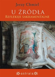 okładka U źródła Refleksje sakramentalne, Książka | Chmiel Jerzy