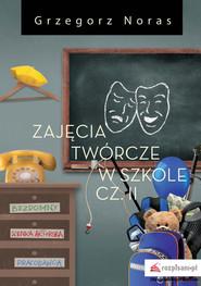 okładka Zajęcia twórcze w szkole Część 2, Książka | Grzegorz  Noras