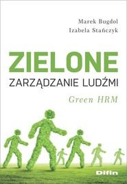 okładka Zielone zarządzanie ludźmi Green HRM, Książka | Marek Bugdol, Stańczyk Izabela