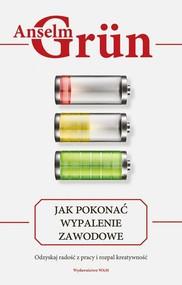 okładka Jak pokonać wypalenie zawodowe Odzyskaj radość z pracy i rozpal kreatywność, Książka | Anselm Grün