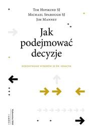 okładka Jak podejmować decyzje Dokonywanie wyborów ze św. Ignacym, Książka | Tim Hipskind, Jim Manney, Michael Sparough