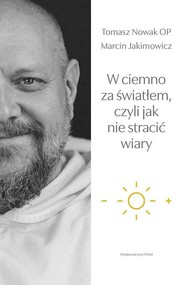 okładka W ciemno za światłem czyli jak nie stracić wiary, Książka | Marcin Jakimowicz, Tomasz Nowak