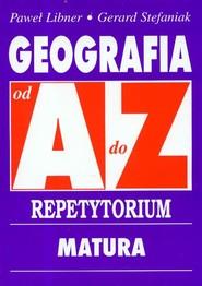 okładka Geografia od A do Z Repetytorium Matura, Książka | Paweł Libner, Gerard Stefaniak