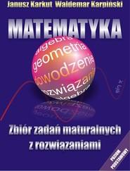 okładka Matematyka Zbiór zadań maturalnych z rozwiązaniami Poziom podstawowy, Książka | Janusz Karkut, Waldemar Karpiński