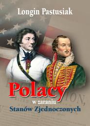 okładka Polacy w zaraniu Stanów Zjednoczonych, Ebook   Longin Pastusiak