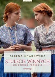 okładka Stulecie Winnych. Ci, którzy przeżyli. Tom 1 (wydanie serialowe), Ebook | Ałbena Grabowska