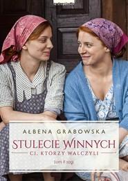okładka Stulecie Winnych. Ci, którzy walczyli. Tom 2 (wydanie serialowe), Ebook | Ałbena Grabowska