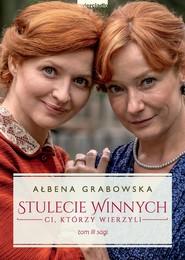 okładka Stulecie Winnych. Ci, którzy wierzyli. Tom 3 (wydanie serialowe), Ebook | Ałbena Grabowska