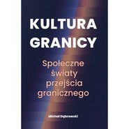 okładka Kultura granicy Społeczne światy przejścia granicznego, Książka | Michał Dąbrowski