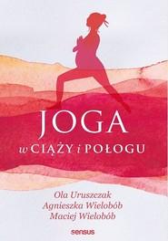 okładka Joga w ciąży i połogu, Książka | Ola Uruszczak, Agnieszka Wielobób, Maciej Wielobób