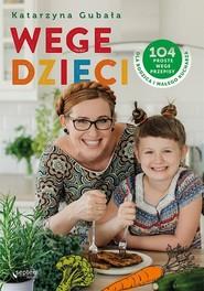 okładka Wege dzieci. 104 proste wege przepisy dla rodzica i małego kucharza, Książka | Katarzyna Gubała