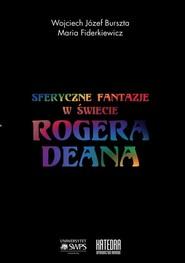 okładka Sferyczne fantazje W świecie Rogera Deana, Książka | Wojciech Józef Burszta, Fiderkiewicz Maria
