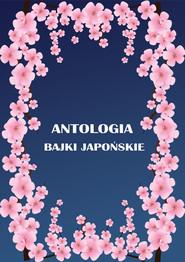 okładka Antologia: Bajki Japońskie, Książka | Juszkiewiczowa Maria, Antoni Kora