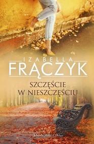 okładka Szczęście w nieszczęściu, Książka | Izabella  Frączyk