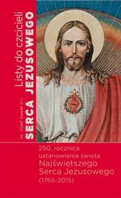 okładka Listy do czcicieli Serca Jezusowego 250 rocznica ustanowienia święta Najświętszego Serca Jezusowego (1765-2015), Książka | Gaweł Józef