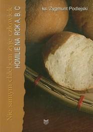 okładka Nie samym chlebem żyje człowiek Homilie na rok A,B,C, Książka | Zygmunt  Podlejski