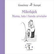 okładka Mikołajek. Mama, tata i banda urwisów, Książka   & Sempé Goscinny
