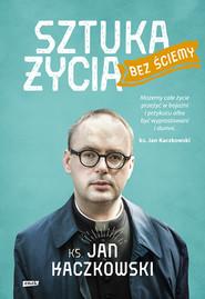 okładka Sztuka życia bez ściemy, Książka | Ks. Jan Kaczkowski