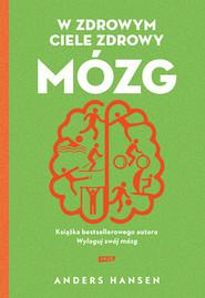 okładka W zdrowym ciele zdrowy mózg (2021), Książka | Anders Hansen