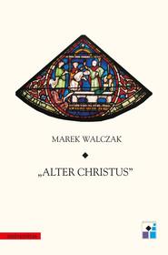 okładka Alter Christus, Ebook   Marek Walczak