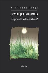 okładka Inwencja i innowacja. Jak powstało białe oświetlenie?, Ebook | Junji  Miyahara